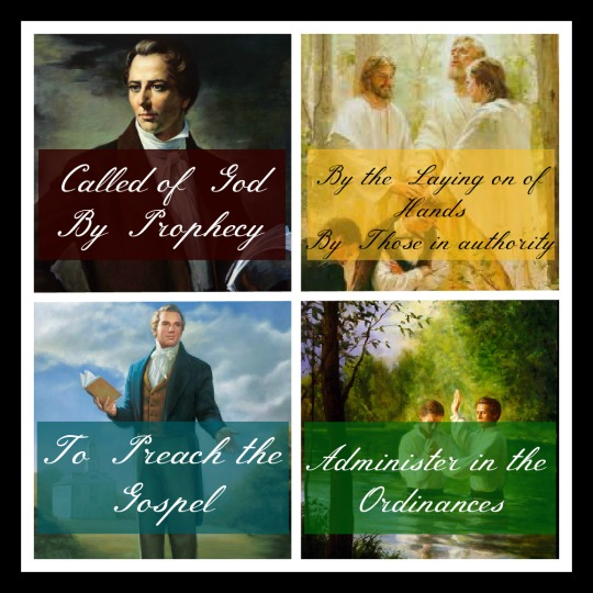 """Called of God by Prophecy; By the Laying on of Hands by Those in authority; To Preach the Gospel; Administer in the Ordinances""; Left to right, top to bottom: A profile painting of Joseph Smith, a painting of Peter, James, and John giving Joseph Smith the Priesthood, a painting of Joseph Smith preaching the Gospel, and a painting of a man getting baptized."