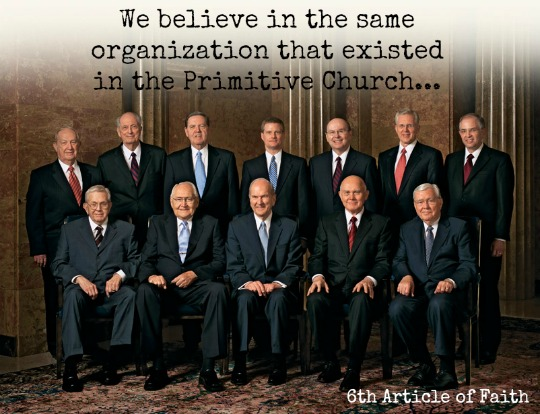 """We Mormon believe in the same organization that existed in the Primitive Church..."" - 6th Article of Faith; A photo of the Quorum of the Twelve Apostles."