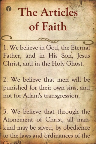"""The Articles of Faith 1. We believe in God, the Eternal Father, and in His Son, Jesus Christ, and in the Holy Ghost. 2. We believe that men will be punished for their own sins, and not for Adam's transgression. 3. We believe that through the Atonement of Christ, all mankind may be saved, by obedience to the laws and ordinances of the Gospel..."";  Image of the first three articles of faith."