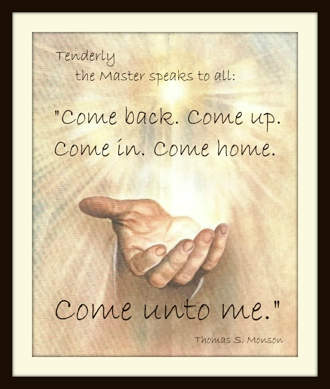 """Tenderly the Master speaks to all: 'Come back. Come up. Come in. Come home. Come unto me.'"" - Thomas S. Monson; A painting of a hand reaching out to the viewer, with light all around."