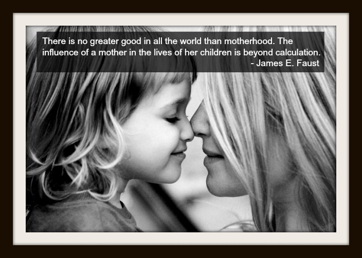 Good in all the world than motherhood the influence of a mother