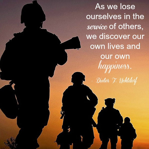 """As we lose ourselves in the service of others, we discover our own lives and our own happiness."" - Dieter F. Uchtdorf; A silhouette of soldiers walking in a line at sunset."