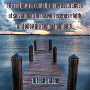 """The scriptures contain many assurances of salvation to those who exercise faith and obey the commandments."" - O. Leslie Stone; A photo of a peer deck leading out to a lake."