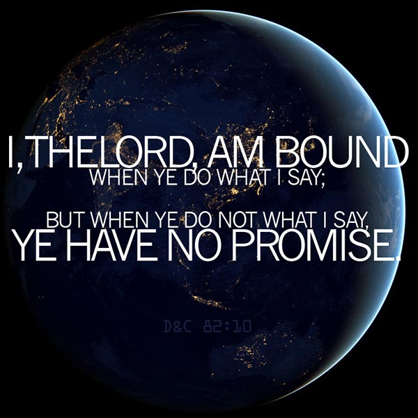 I, the Lord, am bound when ye do what I say; But when ye do what I say, ye have no promise.
