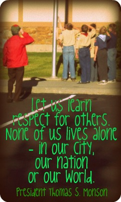Let us learn respect for others. None of us lives alone- in our city, our nation or our world.