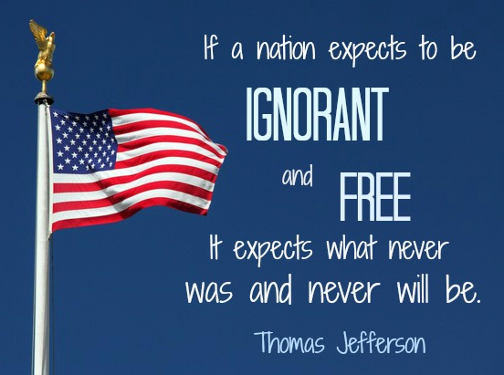 """If a nation expects to be ignorant and free it expects what never was and never will be."" - Thomas Jefferson; A photo of the American flag blowing in the wind in front of a pure blue sky."