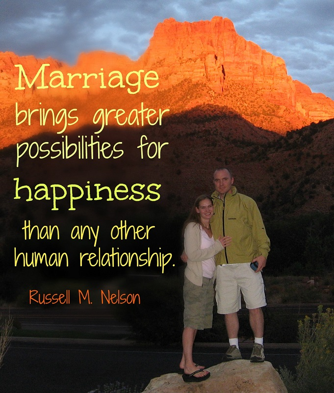 """Marriage brings greater possibilities for happiness than any other human relationship."" - Russell M. Nelson; A photo of a married couple standing in front of desert mountains."