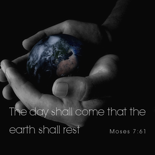 """The day shall come that the earth shall rest."" - Moses 7:61; A dimmed photo of two hands holding an earth."