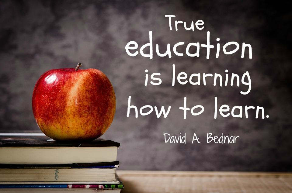 True education is learning how to learn.
