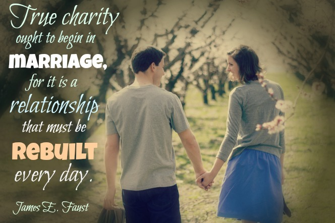 True charity ought to begin in marriage, for it is a relationship that must be rebuilt every day. James E. Faust