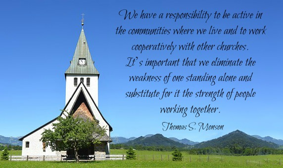 "President Thomas S. Monson said, ""We have a responsibility to be active in the communities where we live … and to work cooperatively with other churches. … It's important that we eliminate the weakness of one standing alone and substitute for it the strength of people working together."""